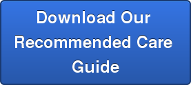 Download Our  Recommended Care  Guide