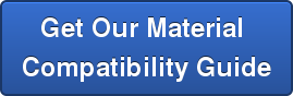 Get Our Material  Compatibility Guide
