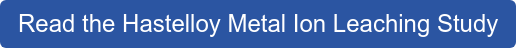 Read the Hastelloy Metal Ion Leaching Study