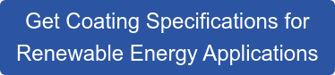 Get Coating Specifications for  Renewable Energy Applications