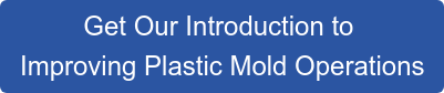 Get Our Introduction to  Improving Plastic Mold Operations