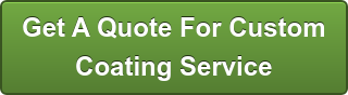 Get A Quote For Custom  Coating Service