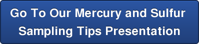 Go To Our Mercury and Sulfur  Sampling Tips Presentation