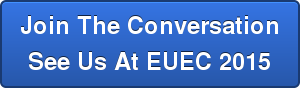 Join The Conversation See Us At EUEC 2015