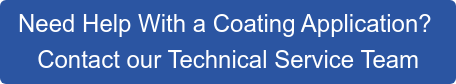 Need Help With a Coating Application?   Contact our Technical Service Team