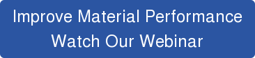Improve Material Performance Watch Our Webinar