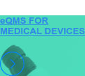 eQMS FOR  MEDICAL DEVICES