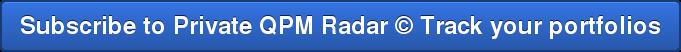 Subscribe to Private QPM Radar © Track your portfolios