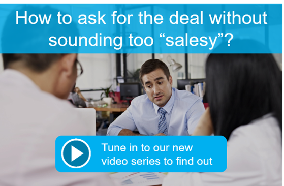 "How to ask for the deal without sounding too ""salesy""?"