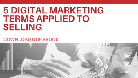5 Digital Marketing Terms Applied to Selling