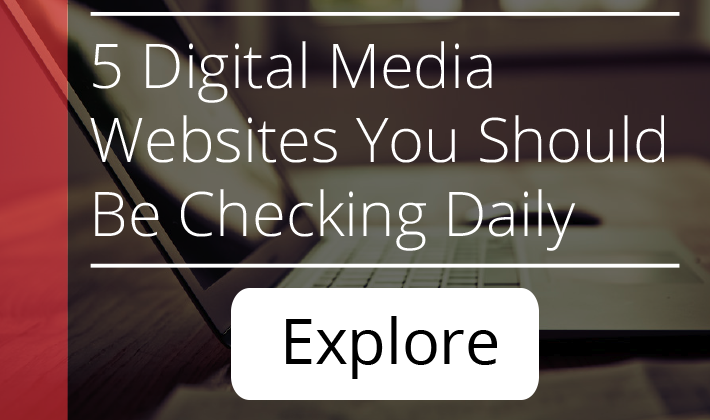 5 Digital Media Websites You Should Be Checking Daily