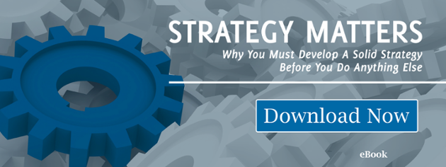 Strategy Matters-Why You Must Develop a Solid Strategy  Before You Do Anything Else