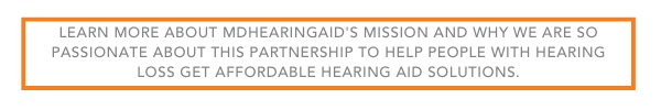 Learn more about MDHearingAid's mission and why we are so passionate about this  partnership to help people with hearing loss get affordable hearing aid  solutions.