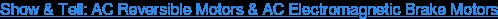 Show & Tell: AC Reversible Motors & AC Electromagnetic Brake Motors
