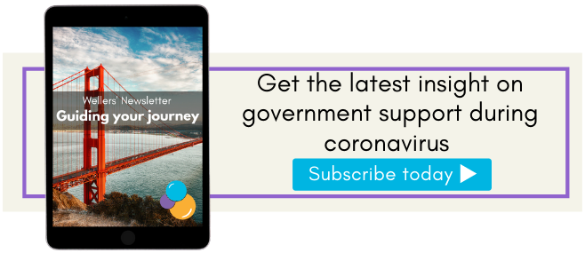 Subscribe to Wellers Newsletter for insight on government support during Croronavirus