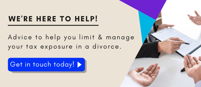 Tax advice to help reduce liabilities resulting from the divorce process