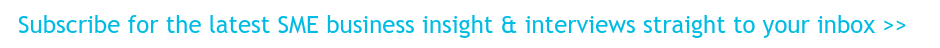 Subscribe for the latest SME business insight & interviews straight to your  inbox >>