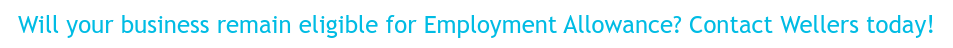Will your business remain eligible for Employment Allowance? Contact Wellers  today!