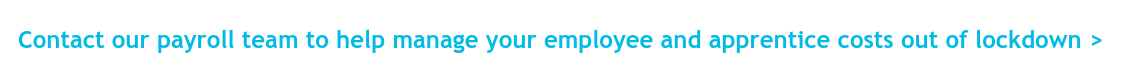 Contact our payroll team to help manage your employee and apprentice costs out  of lockdown >