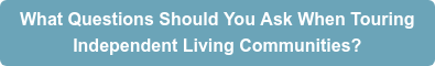 What Questions Should You Ask When Touring  Independent Living Communities?