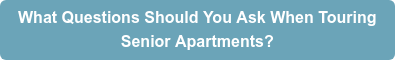 What Questions Should You Ask When Touring  Senior Apartments?