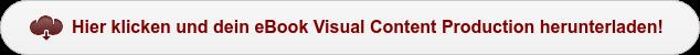 Visual Content Production - Hier klicken & das gratis eBook herunterladen!