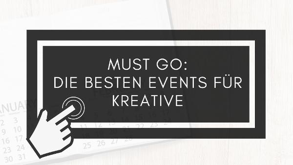 Must Go: die besten Events für Kreative!