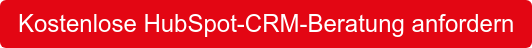 Kostenlose HubSpot-CRM-Beratung anfordern