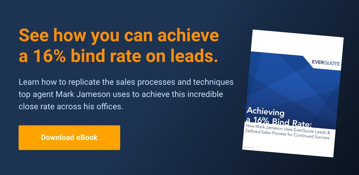 Get The Ebook: Achieving a 16% Bind Rate: How Mark Jameson Uses EverQuote Leads & Defined Sales Process for Continued Success