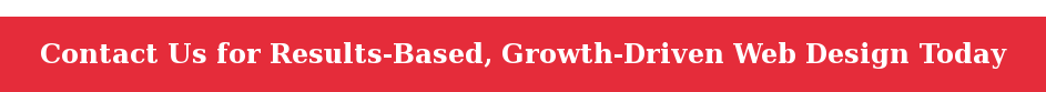 Contact Us for Results-Based, Growth-Driven Web Design Today