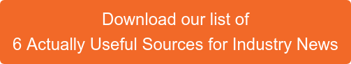 Download our list of 6 Actually Useful Sources for Industry News