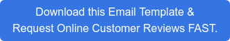 Download this Email Template & Request Online Customer Reviews FAST.