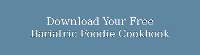 Download Your Free  Bariatric Foodie Cookbook