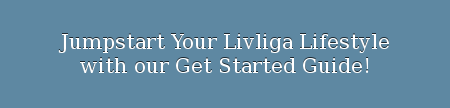 Jumpstart Your Livliga Lifestyle with our Get Started Guide!