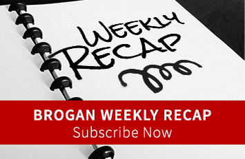Subscribe Now: Brogan Weekly Recap