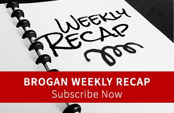 Subscribe Now: Brogan Weekly Recap