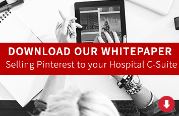 Download our free whitepaper: Selling Pinterest to your hospital C-Suite.