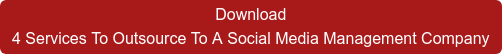 Download  4 Services To Outsource To A Social Media Management Company