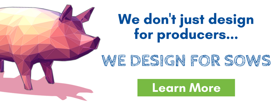 We don't just design for producers... we design for sows - Learn More