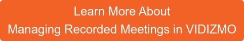 Learn More About  Managing Recorded Meetings in VIDIZMO