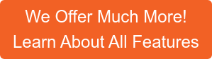We Offer Much More!  Learn About All Features
