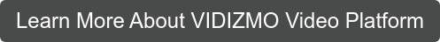 Learn More About VIDIZMO Video Platform