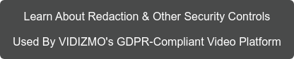 Learn About Redaction & Other Security Controls  Used By VIDIZMO's GDPR-Compliant Video Platform