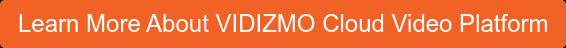 Learn More About VIDIZMO Cloud Video Platform