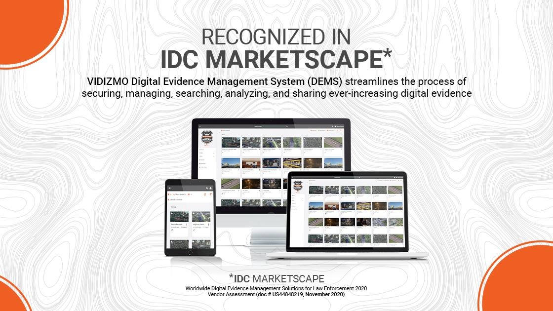 Recognized in IDC MarketScape*, VIDIZMO Digital Evidence Management System (DEMS) streamlines the process of securing, managing, searching, analyzing, and sharing ever-increasing digital evidence.