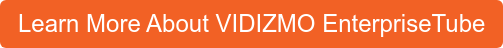 Learn More About VIDIZMO EnterpriseTube