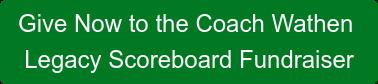 Give Now to the Coach Wathen  Legacy Scoreboard Fundraiser