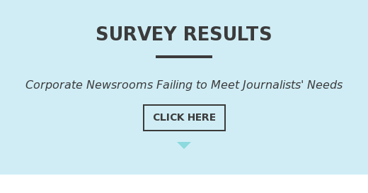 Survey Results  Corporate Newsrooms Failing to Meet Journalists' Needs Click Here