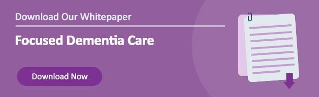 Download Our Whitepaper: Focused Dementia Care