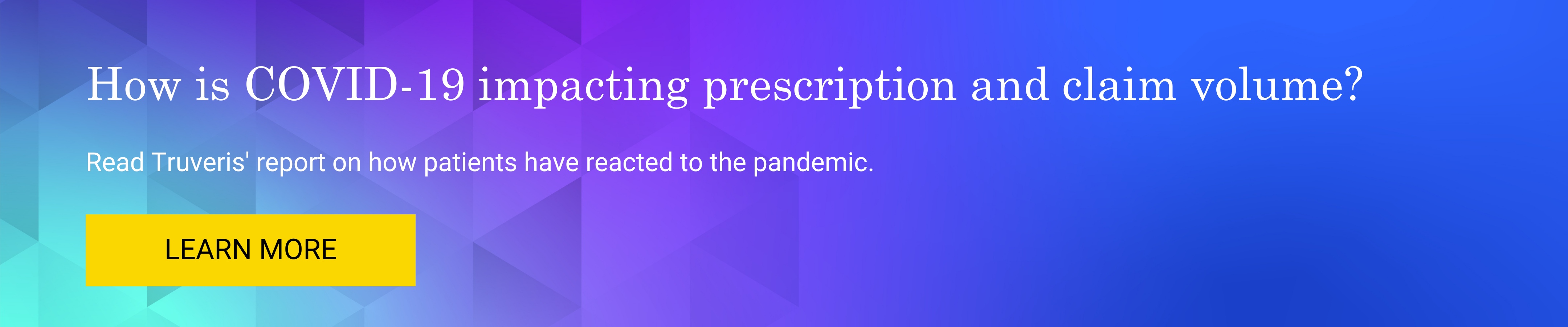Read Truveris' report on how COVID-19 is affecting prescriptions and claims.